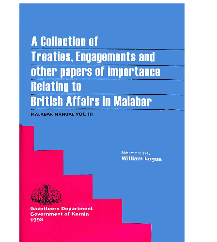 A Collection of Treaties, Engagements and other Papers of Importance Relating   to British Affairs in Malabar (Malabar Manual -Vol. III)