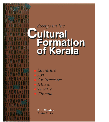 Essays on the Cultural Formation of Kerala - Literature, Art, Architecture, Music, Theater and Cinema- Vol.4.Part 2