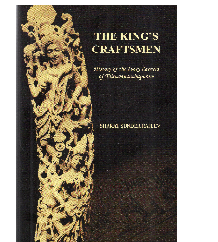 The King's Craftsmen- History of the Ivory Carvers of Thiruvananthapuram